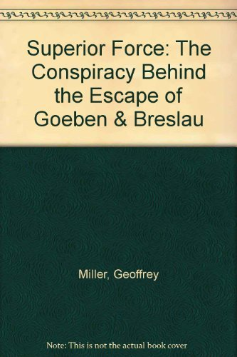 9780859586351: Superior Force: Conspiracy Behind the Escape of Goeben and Breslau: The Conspiracy Behind the Escape of Goeben and Breslau
