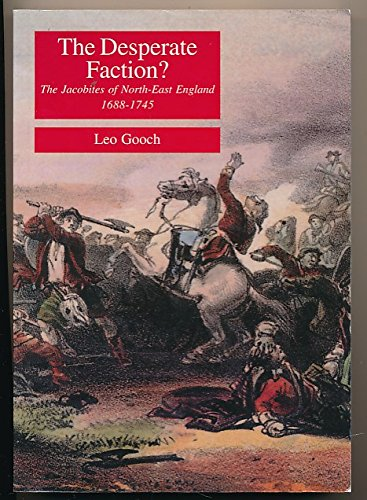 The Desperate Faction?: The Jacobites of North-East England 1688-1745