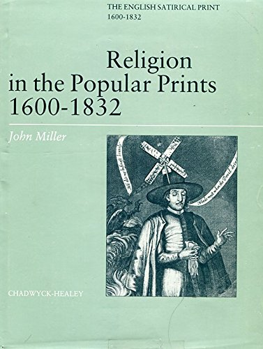 Religion in the popular prints, 1600-1832 (The English Satirical Print, 1600-1832): Miller, John