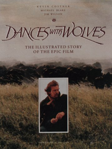 Dances With Wolves: The Illustrated Story Of The Epic Film (FINE COPY OF SCARCE PAPERBACK EDITION...
