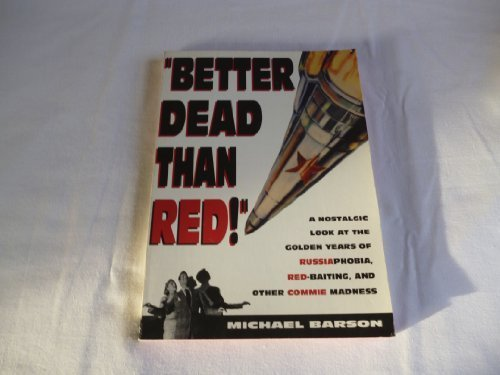 Better Dead Than Red: A Nostalgic Look at the Golden Years of Russiaphobia, Red-baiting and Other ...