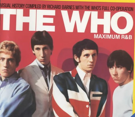 The Who: Maximum R&B. A visual History