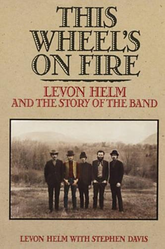 "9780859652162: This Wheel's on Fire: Levon Helm and the Story of the ""Band"""