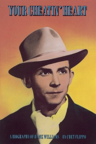 Your Cheatin Heart: A Biographie of Hank Williams