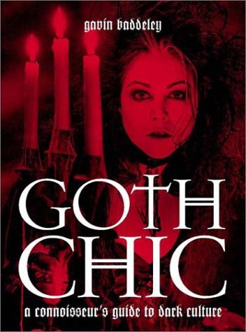 Goth Chic: A Connoisseur's Guide to Dark Culture: Baddeley, Gavin