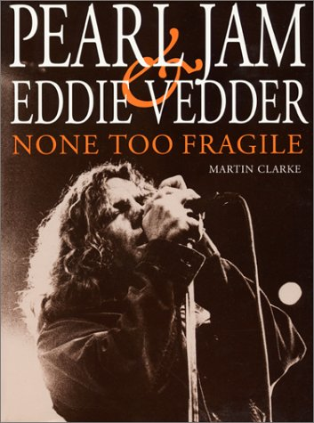 9780859653251: Pearl Jam and Eddie Vedder: None Too Fragile