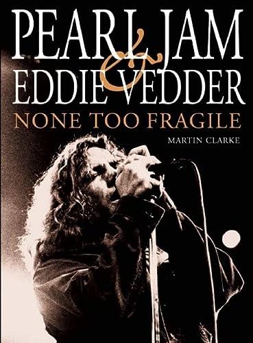 9780859654449: Pearl Jam & Eddie Vedder: None Too Fragile