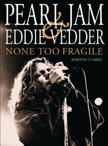 9780859654449: Pearl Jam and Eddie Vedder: None Too Fragile