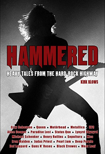 Hammered: Heavy Tales from the Hard-Rock Highway: Blows, Kirk