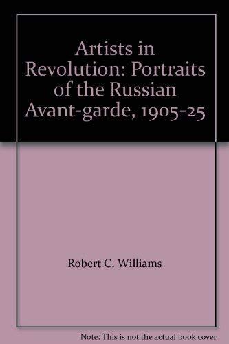 Artists In Revolution: Portraits Of The Russian Avant-garde 1905-1925: Williams, Robert