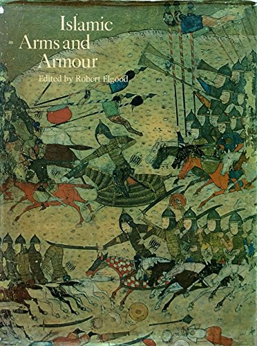 Islamic Arms and Armour: Elgood, Robert
