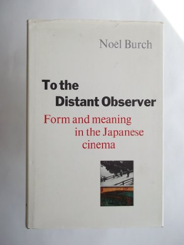 9780859674904: To the Distant Observer: Form and Meaning in Japanese Cinema