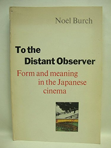 9780859674911: To the Distant Observer: Form and Meaning in Japanese Cinema