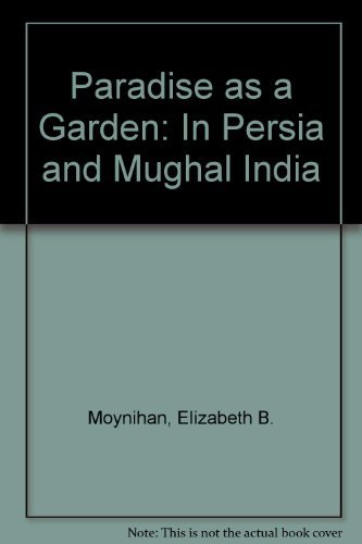 9780859676663: Paradise as a Garden: In Persia and Mughal India