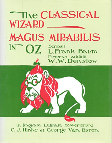 The Classical Wizard: Magus Mirabilis in Oz (The Wizard of Oz [in Latin]): Baum, L. Frank