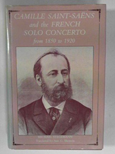 9780859678780: Camille Saint-Saens and the French Solo Concerto from 1850 to 1920