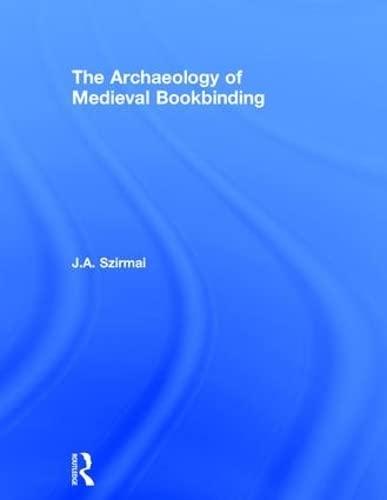 The Archaeology of Medieval Bookbinding (Hardback): J. A. Szirmai