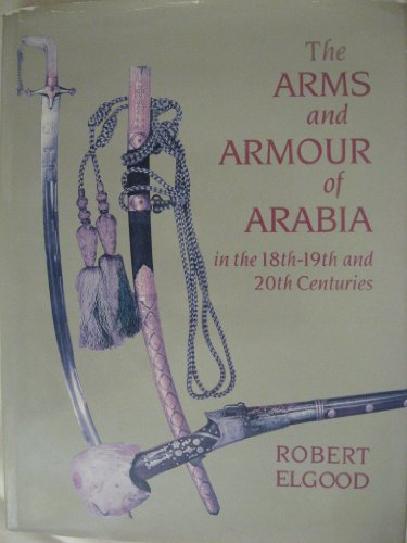 9780859679725: The Arms and Armour of Arabia in the 18Th-19th and 20th Centuries