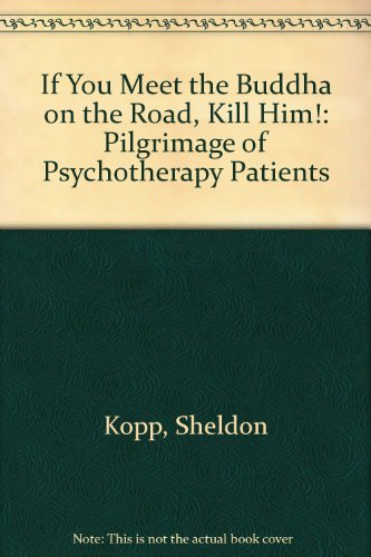 9780859690225: If You Meet the Buddha on the Road, Kill Him!: Pilgrimage of Psychotherapy Patients