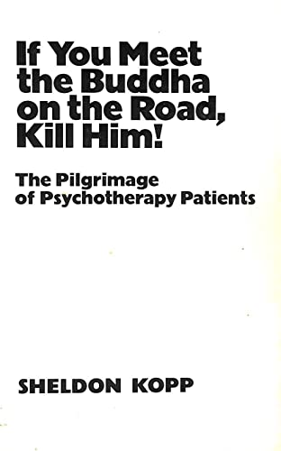 9780859690232: If You Meet the Buddha on the Road, Kill Him!: Pilgrimage of Psychotherapy Patients