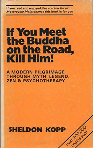 If You Meet the Buddha on the Road, Kill Him !: The Pilgrimage of Psychotherapy Patients (9780859690232) by SHELDON KOPP