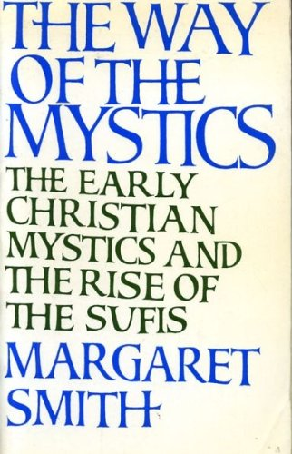 Way of the Mystics: Early Christian Mystics and the Rise of the Sufis (0859690725) by Margaret Smith