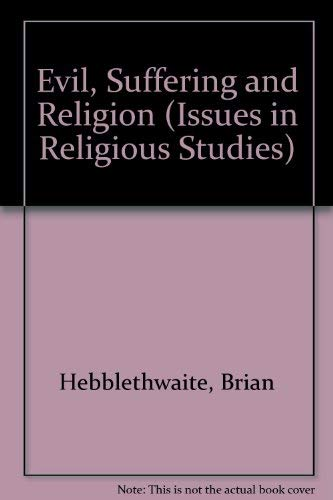 Evil, Suffering and Religion (Issues in Religious Studies): Brian Hebblethwaite