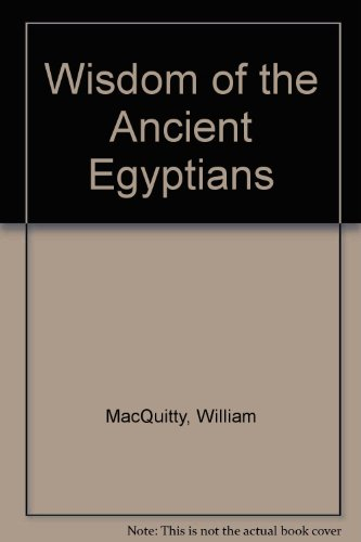 Wisdom of the Ancient Egyptians: MacQuitty, William