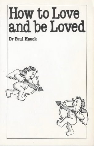 How to Love & Be Loved: Hauck, P.