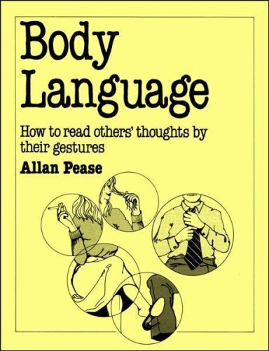 Body Language: How to Read Others' Thoughts by Their Gestures: Pease, Allan