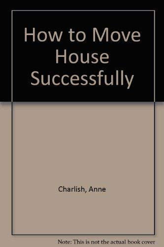 How to Move House Successfully: Overcoming Common: Charlish, Anne
