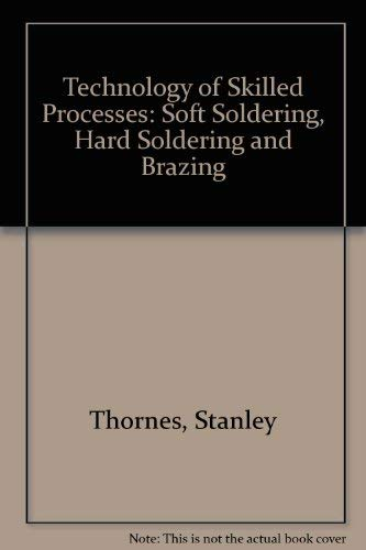 Technology of Skilled Processes: Soft Soldering, Hard Soldering and Brazing (9780859730297) by Stanley Thornes