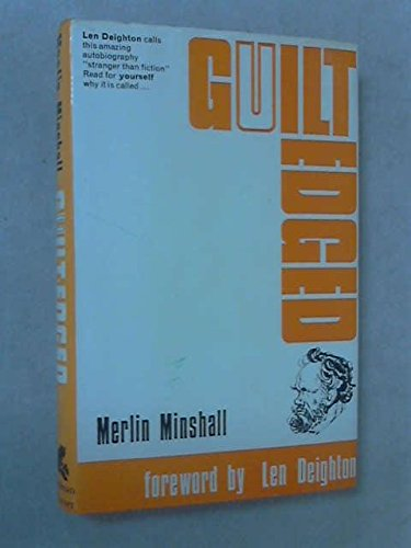 Guilt Edged. Inscribed By Merlin Minshall.: Minshall, Merlin. Foreword By Len Deighton