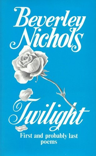 Twilight: First and Probably Last Poems (0859741133) by Beverley Nichols