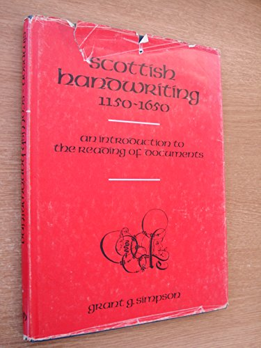 Scottish handwriting, 1150-1650;: An introduction to the reading of documents: Simpson, Grant G