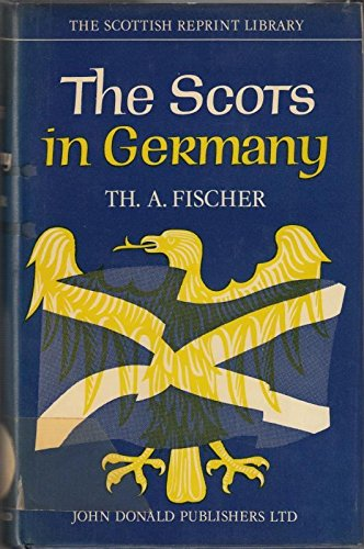 The Scots in Germany - being a contribution towards the history of the Scot abroad