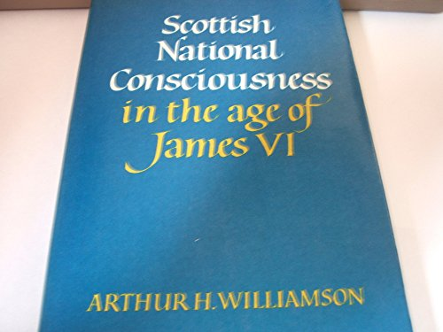 Scottish National Conciousness in the Age of James VI: Arthur H. Williamson