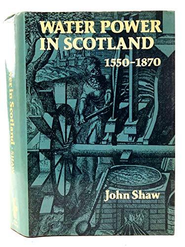 Water Power in Scotland, 1550-1870: John P. Shaw