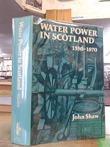 Water Power in Scotland, 1550-1870: SHAW, JOHN