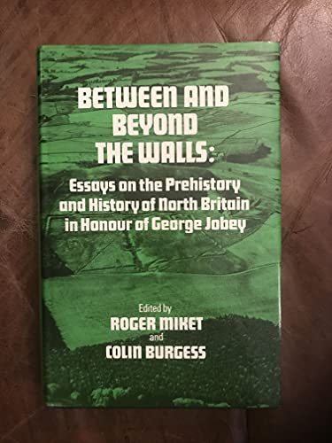 9780859760874: Between and Beyond the Walls: Essays on the Prehistory and History of North Britain in Honour of George Jobey