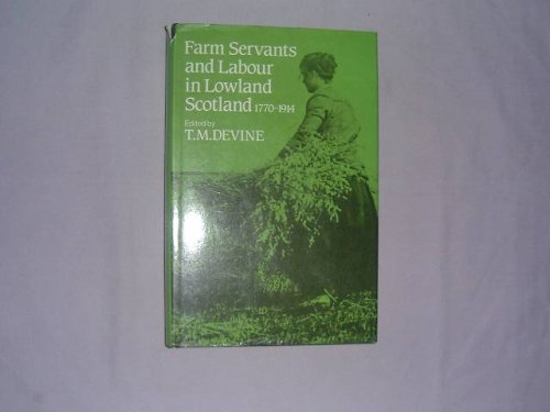 FARM SERVANTS AND LABOUR IN LOWLAND SCOTLAND: Devine, T. M.,