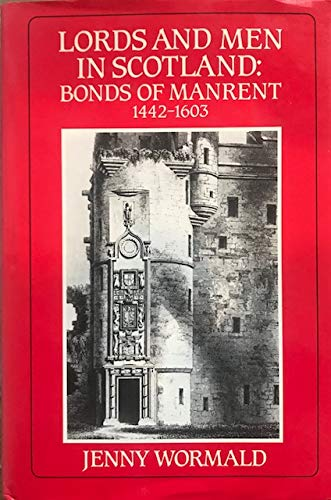 9780859761277: Lords and Men in Scotland: Bonds of Manrent 1442-1603