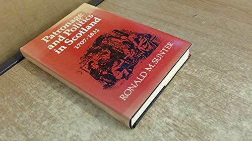 Patronage and Politics in Scotland, 1707-1832: Sunter, Ronald M.