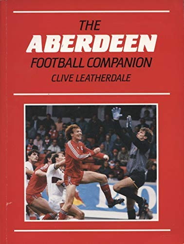 Aberdeen Football Companion: A Factual History, 1946-86: Clive Leatherdale