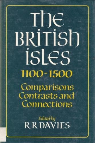 9780859762137: The British Isles, 1100-1500: Comparisons, Contrasts and Connections