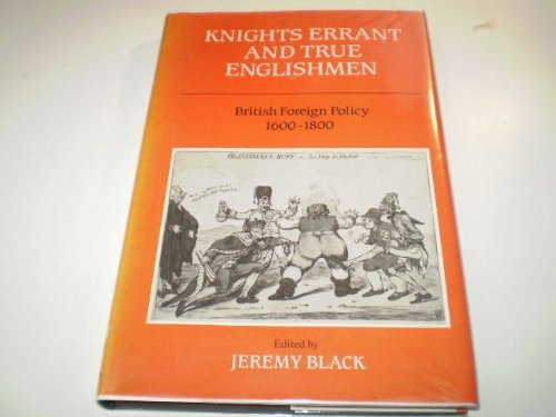 9780859762267: Knights Errant and True Englishmen: British Foreign Policy, 1660-1800