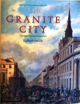 The Granite City: History of Aberdeen: Robert Smith