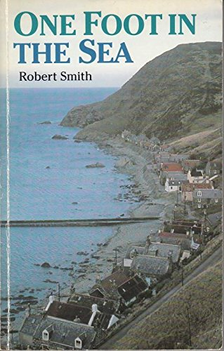 One Foot in the Sea: Fishing Villages of North East Scotland (0859763420) by Smith, Robert