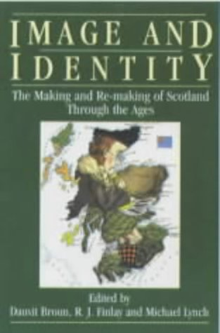 Image and Identity: Making and Re-making of Scotland Through the Ages