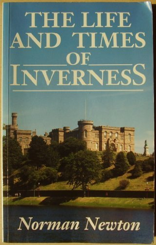 9780859764421: The Life and Times of Inverness